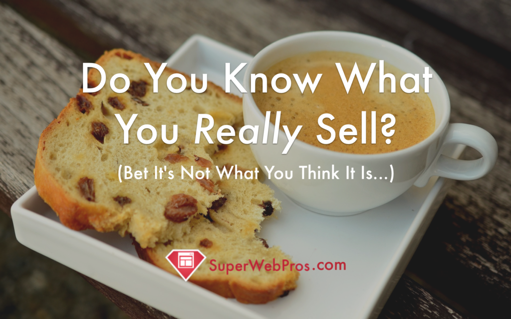 What Do You Really Sell? (Bet It's Not What You Think…) [VIDEO]