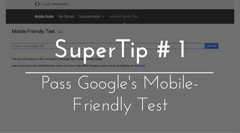 SuperTip #1 – Make Sure Your Site Passes Google's Mobile Friendly Test